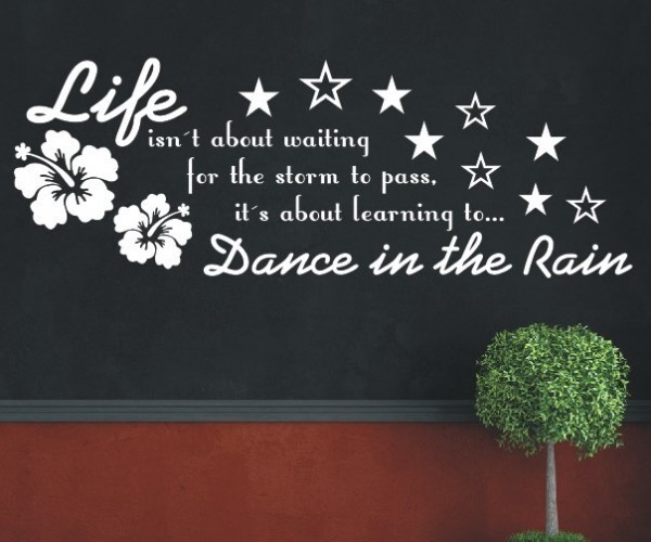 Wandtattoo - Life isn´t about waiting for the storm to pass, it´s about learning to Dance in the Rain.   7