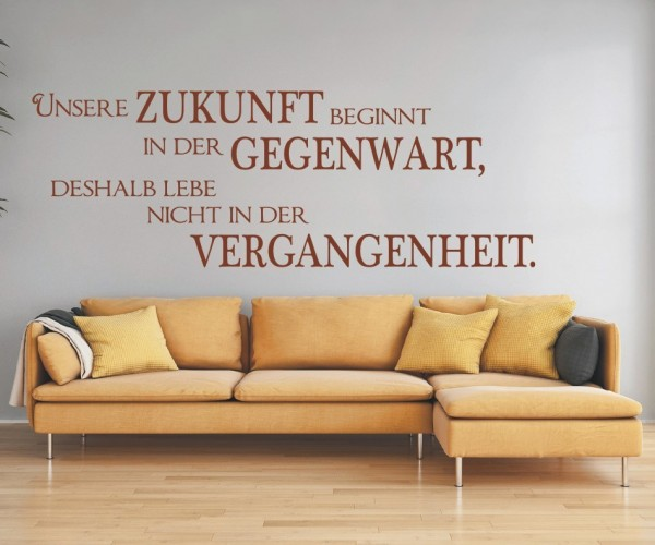 Wandtattoo - Unsere Zukunft beginnt in der Gegenwart, deshalb lebe nicht in der Vergangenheit.   7