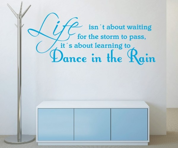 Wandtattoo - Life isn´t about waiting for the storm to pass, it´s about learning to Dance in the Rain. | 1