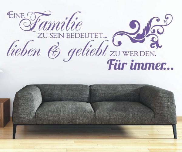 Wandtattoo - Eine Familie zu sein bedeutet... lieben & geliebt zu werden. Für immer! - Variante 2