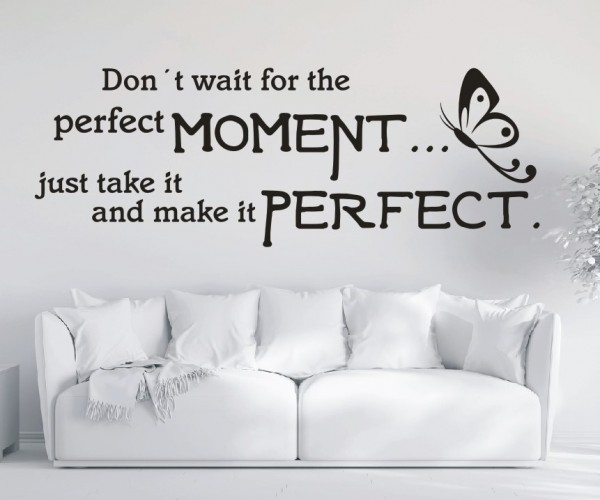 Wandtattoo - Don´t wait for the perfect moment... just take it and make it perfect. | 5