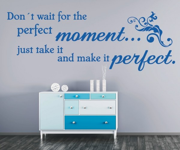 Wandtattoo - Don´t wait for the perfect moment... just take it and make it perfect. | 2