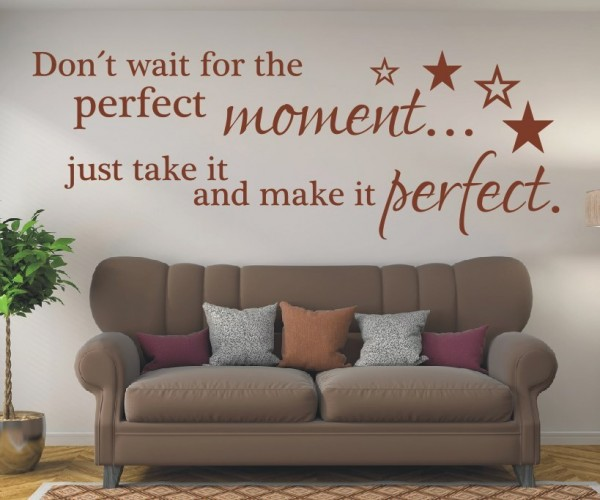 Wandtattoo - Don´t wait for the perfect moment... just take it and make it perfect. - Variante 1