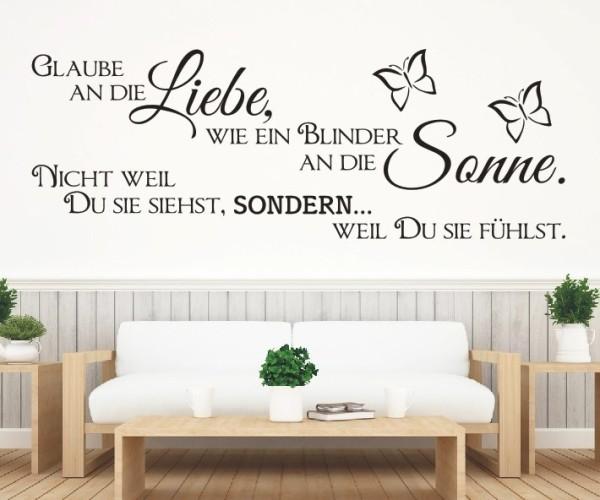 Wandtattoo - Glaube an die Liebe, wie ein Blinder an die Sonne. Nicht weil Du sie siehst, SONDERN... weil Du sie | 3