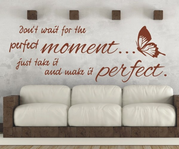 Wandtattoo - Don´t wait for the perfect moment... just take it and make it perfect. | 4