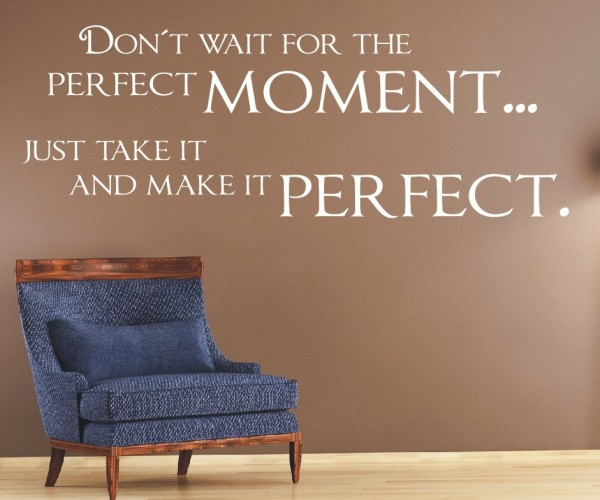 Wandtattoo - Don´t wait for the perfect moment... just take it and make it perfect. - Variante 7