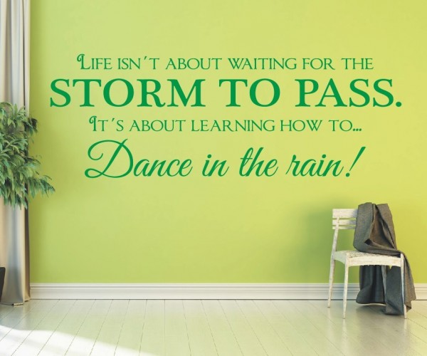 Wandtattoo - Life isn´t about waiting for the storm to pass, it´s about learning to Dance in the Rain. | 10