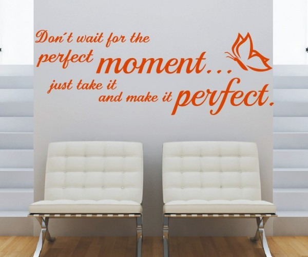 Wandtattoo - Don´t wait for the perfect moment... just take it and make it perfect. - Variante 3